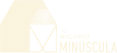 La Escuela MINÚSCULA